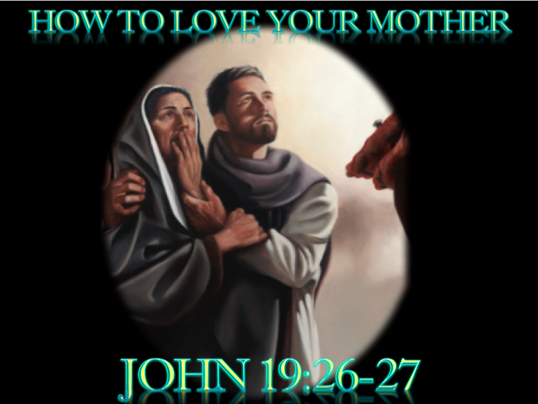 5-14-17 How to love your Mother